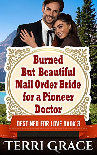 Burned But Beautiful Mail Order Bride For A Pioneer Doctor