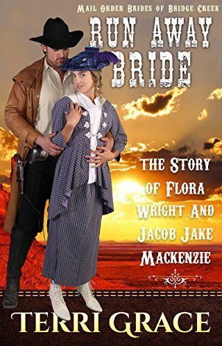MAIL ORDER BRIDE: Run Away Bride – The Story of Flora Wright & Jacob Jake Mackenzie