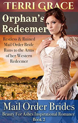 MAIL ORDER BRIDE: Orphan's Redeemer – Restless & Ruined Mail Order Bride Runs to the Arms of Her Western Redeemer
