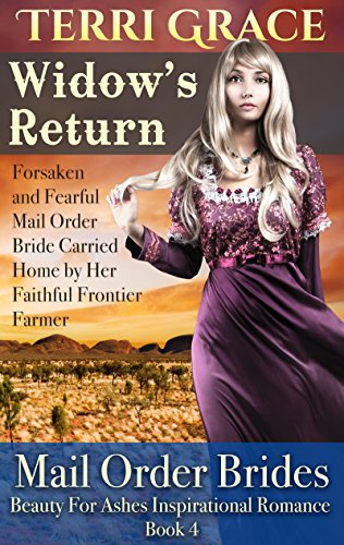 MAIL ORDER BRIDE: Widow's Return – Forsaken and Fearful Mail Order Bride Carried Home by Her Faithful Frontier Farmer