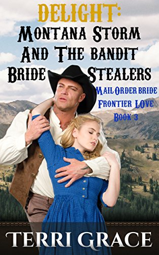 Mail Order Bride: DELIGHT: Montana Storm And The Bandit Bride Stealers