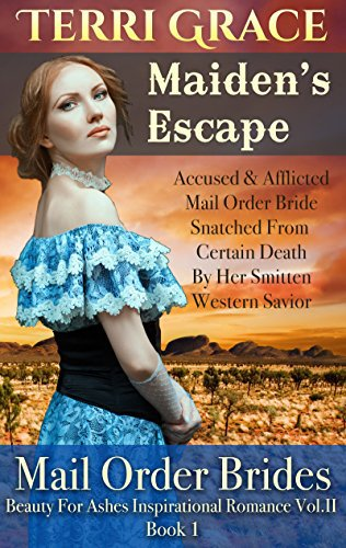 MAIL ORDER BRIDE: Maiden's Escape – Accused & Afflicted Mail Order Bride Snatched From Certain Death By Her Smitten Western Savior