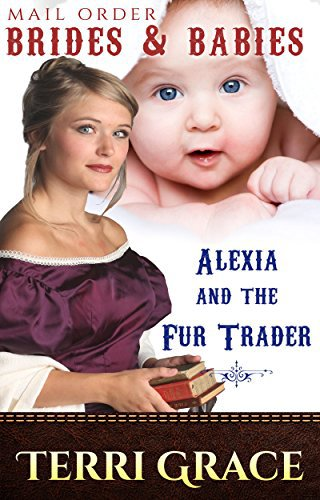 MAIL ORDER BRIDES & BABIES: Alexia and the Fur Trader