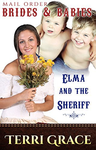 MAIL ORDER BRIDES & BABIES: Elma & The Sheriff
