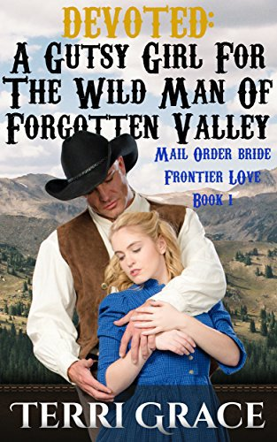 Mail Order Bride: DEVOTED: A Gutsy Girl For The Wild Man Of Forgotten Valley