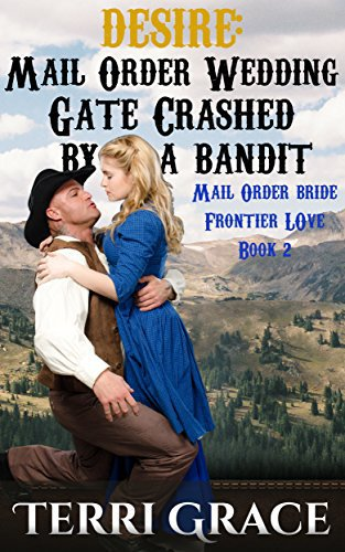 Mail Order Bride: DESIRE: Mail Order Wedding Gate Crashed By A Bandit