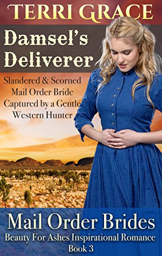 MAIL ORDER BRIDE: Damsel's Deliverer – Slandered and Scorned Mail Order Bride Captured by a Gentle Western Hunter