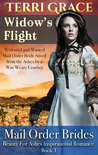 MAIL ORDER BRIDE: Widow's Flight: Widowed and Wasted Mail Order Bride Saved From The Ashes by a War Weary Cowboy