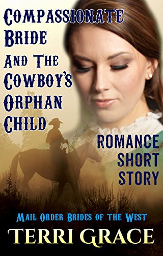 Compassionate Bride And The Cowboy's Orphan Child