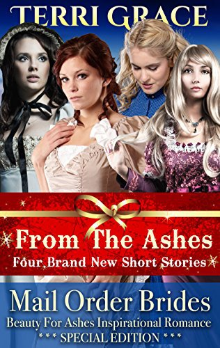 MAIL ORDER BRIDE: From The Ashes – 4 Inspirational Short Stories
