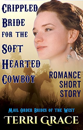 Crippled Bride For A Soft Hearted Cowboy