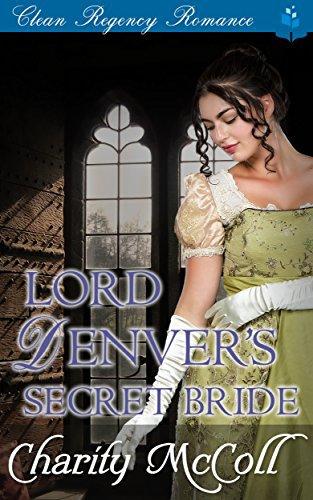 Lord Denver's Secret Bride: Clean Regency Romance
