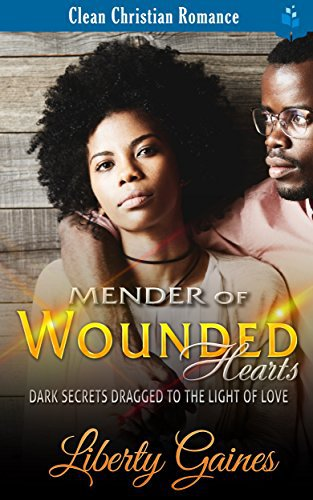 Mender of Wounded Hearts: Dark Secrets Dragged To The Light of Love