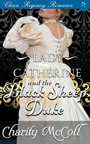 Lady Catherine & the Black Sheep Duke: Clean Regency Romance