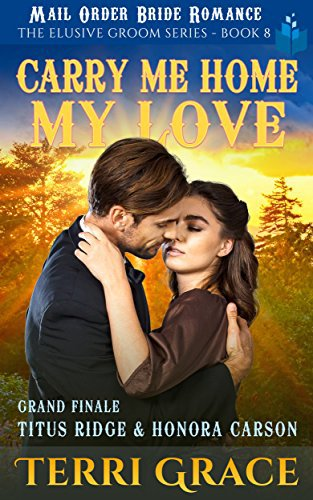 Carry Me Home, My Love: Grand Finale – Titus Ridge and Honora Carson