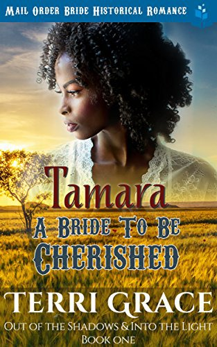 Tamara – A Bride To Be Cherished: Mail Order Bride Historical Romance