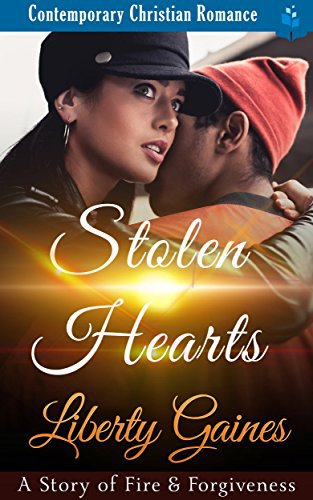 Stolen Hearts – A Story of Fire & Forgiveness: Contemporary Christian Romance