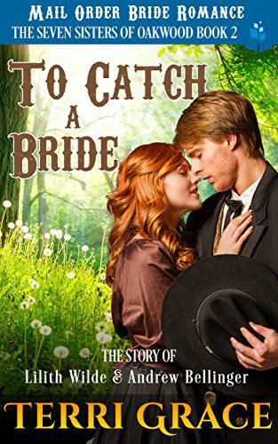 Mail Order Bride: To Catch A Bride: The Story of Lilith Wilde and Andrew Bellinger