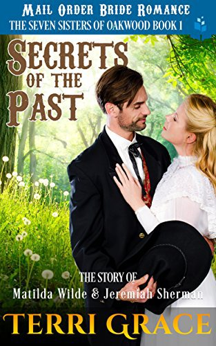 Mail Order Bride: Secrets of The Past: The Story Of Matilda Wilde And Jeremiah Sherman