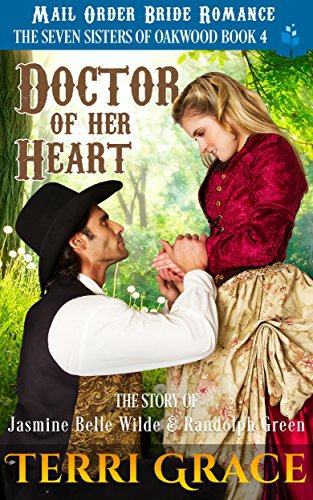 Mail Order Bride: Doctor of Her Heart: The Story of Jasmine Belle Wilde and Randolph Green