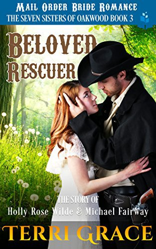 Beloved Rescuer: The Story of Holly Rose Wilde and Michael Fairway: Mail Order Bride Romance
