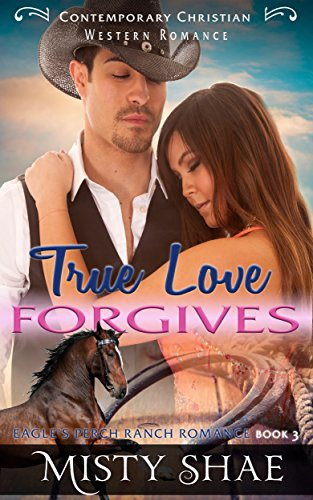 True Love Forgives: Contemporary Christian Western Romance