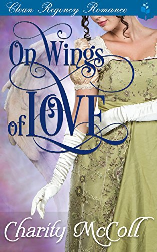 On Wings of Love: Clean Regency Romance