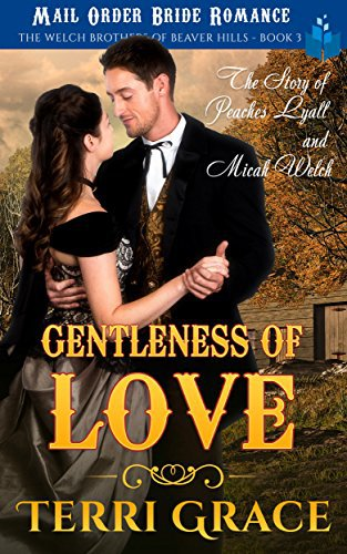 The Gentleness of Love – The Story of Peaches Lyall and Micah Welch: Mail Order Bride Romance