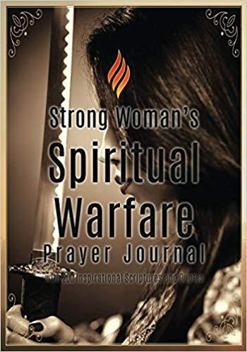 Strong Woman's Spiritual Warfare Prayer Journal: with 200 Inspirational Scriptures and Quotes