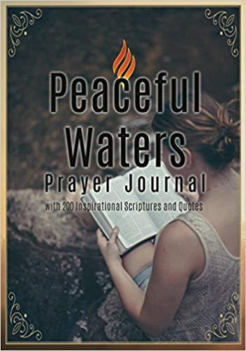 Peaceful Waters Prayer Journal: with 200 Inspirational Scriptures and Quotes