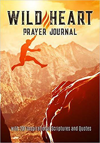 Wild Heart Prayer Journal: with 200 Inspirational Scriptures and Quotes