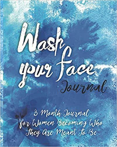 Wash Your Face Journal: 3 Month Journal For Women Becoming Who They Were Meant To Be