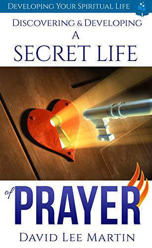Discovering & Developing a Secret Life of Prayer