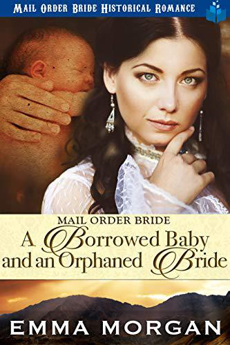 Mail Order Bride: A Borrowed Baby and An Orphaned Bride