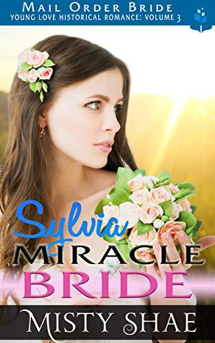 Sylvia – Miracle Bride: Mail Order Bride Historical Romance