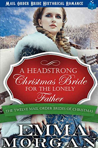 A Headstrong Christmas Bride for the Lonely Father