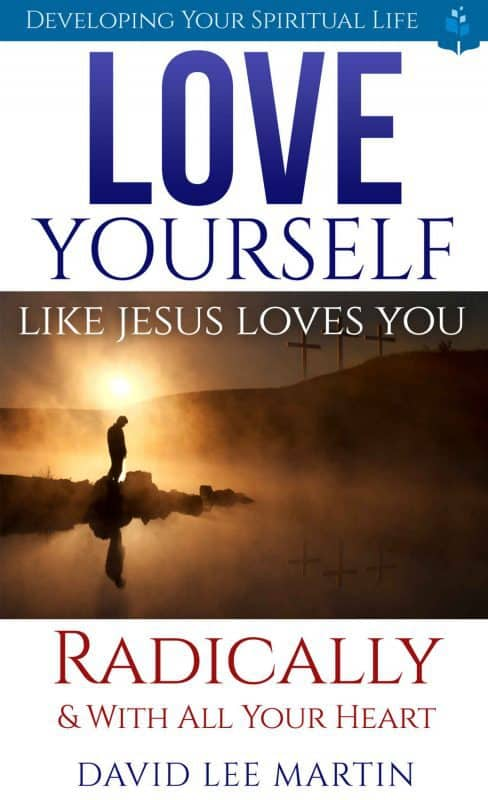 Love Yourself Like Jesus Loves You: Radically and With All Your Heart
