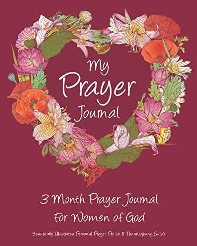 My Prayer Journal: 3 Month Prayer Journal For Women of God: Beautifully Illustrated Personal Prayer, Praise & Thanksgiving Guide