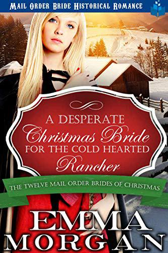 A Desperate Christmas Bride for the Cold Hearted Rancher