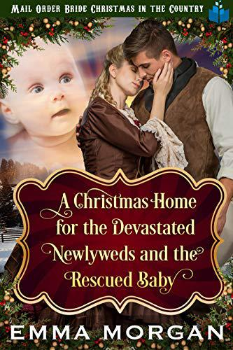 A Christmas Home for the Devastated Newlyweds and Rescued Baby