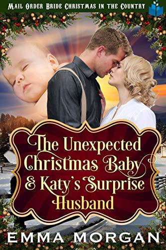 The Unexpected Christmas Baby and Katie's Surprise Husband