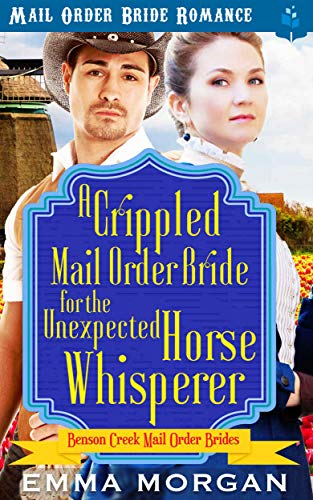 A Crippled Mail Order Bride for the Unexpected Horse Whisperer