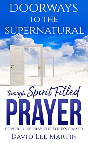 Doorways to the Supernatural Through Spirit-Filled Prayer: Powerfully Pray the Lord's Prayer