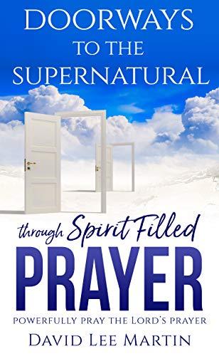 Doorways to the Supernatural Through Spirit-Filled Prayer: Powerfully Pray the Lord's Prayer