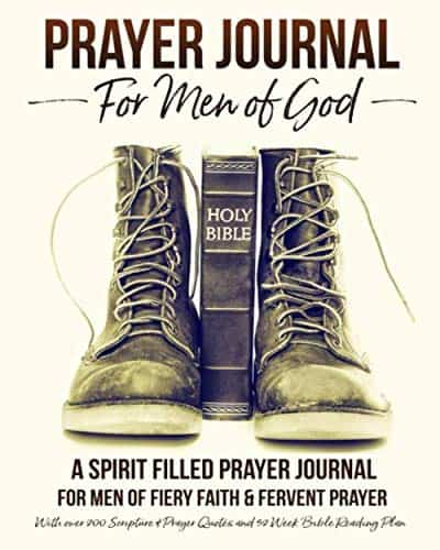 Prayer Journal For Men of God – A Spirit Filled Prayer Journal For Men of Fiery Faith & Fervent Prayer