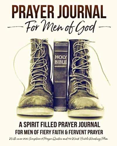 Prayer Journal For Men of God – A Spirit Filled Prayer Journal For Men of Fiery Faith & Fervent Prayer