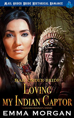 Mail Order Bride: Loving My Indian Captor