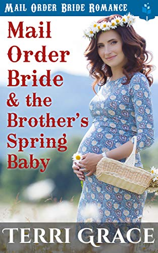 Mail Order Bride and the Brother's Spring Baby