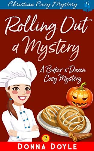 Rolling Out a Mystery: Christian Cozy Mystery (A Baker's Dozen Cozy Mystery Book 2)