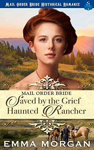 Mail Order Bride: Saved by the Grief Haunted Rancher